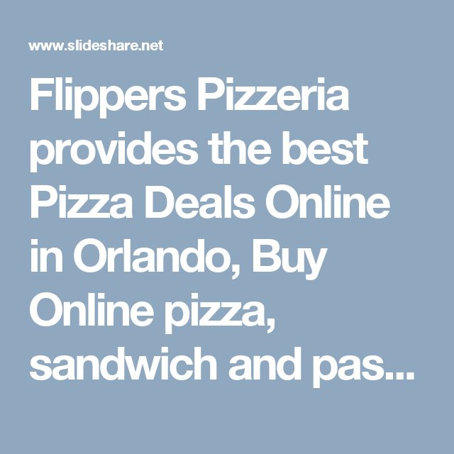 Flippers Pizzeria provides the best Pizza Deals Online in Orlando, Buy Online pizza, sandwich and pasta with Discount Coupons, for more detail visit at: http://www.flipperspizzeria.com/