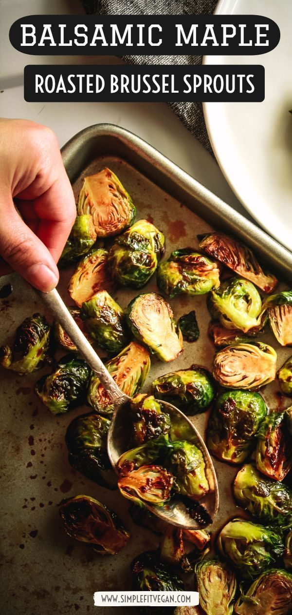 Balsamic Maple Roasted Brussel Sprouts | Tired of making Brussel Sprouts the sam…   – Vegan Thanks…