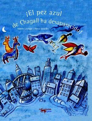 """""""¡El pez azul de Chagall ha desaparecido!"""" / Valérie Lévêque ; ilustrador Hervé Gourdet: ¡Pánico en el museo¡ Han desaparecido los animales de los      cuadros de Chagall. Ya no está el pez azul, ni el pony verde, ni      el caballo alado¡ De camino al colegio Lorita se encuentra al      pez azul...¡flotando en el cielo¡ los animales se han ido      volando como globos multicolores..."""