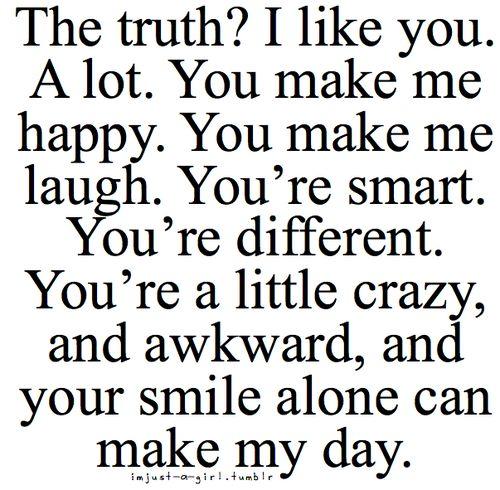 the truth i like you alot