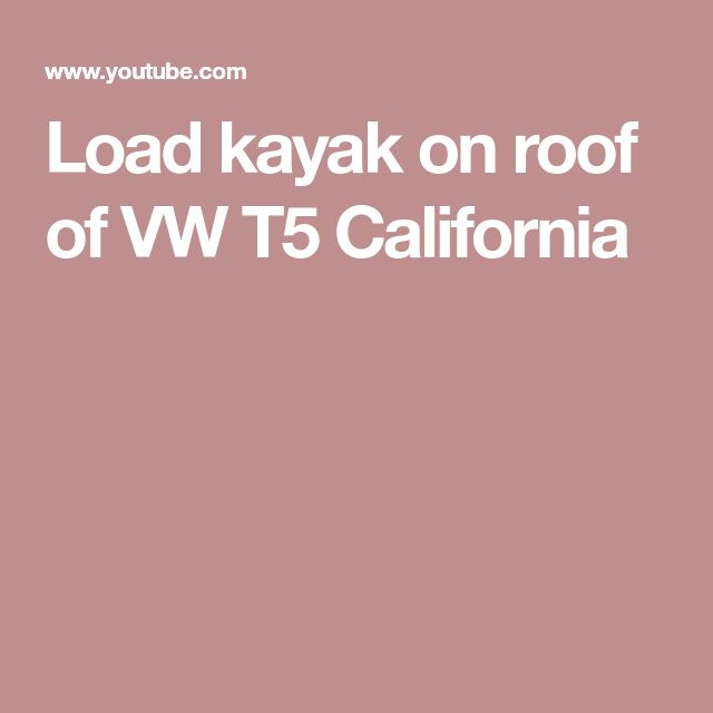 Load kayak on roof of VW T5 California