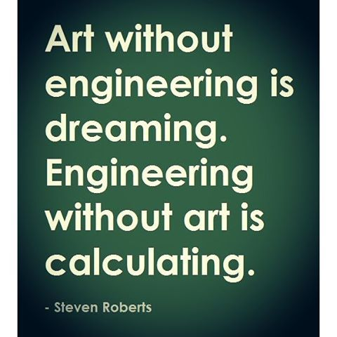 """""""Art without engineering is dreaming. Engineering without art is calculating."""" Steven Roberts. www.dtengineeringteaching.org.uk"""