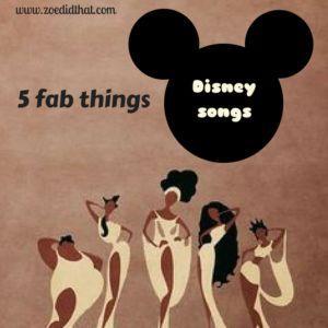 5 fab things - Disney songs