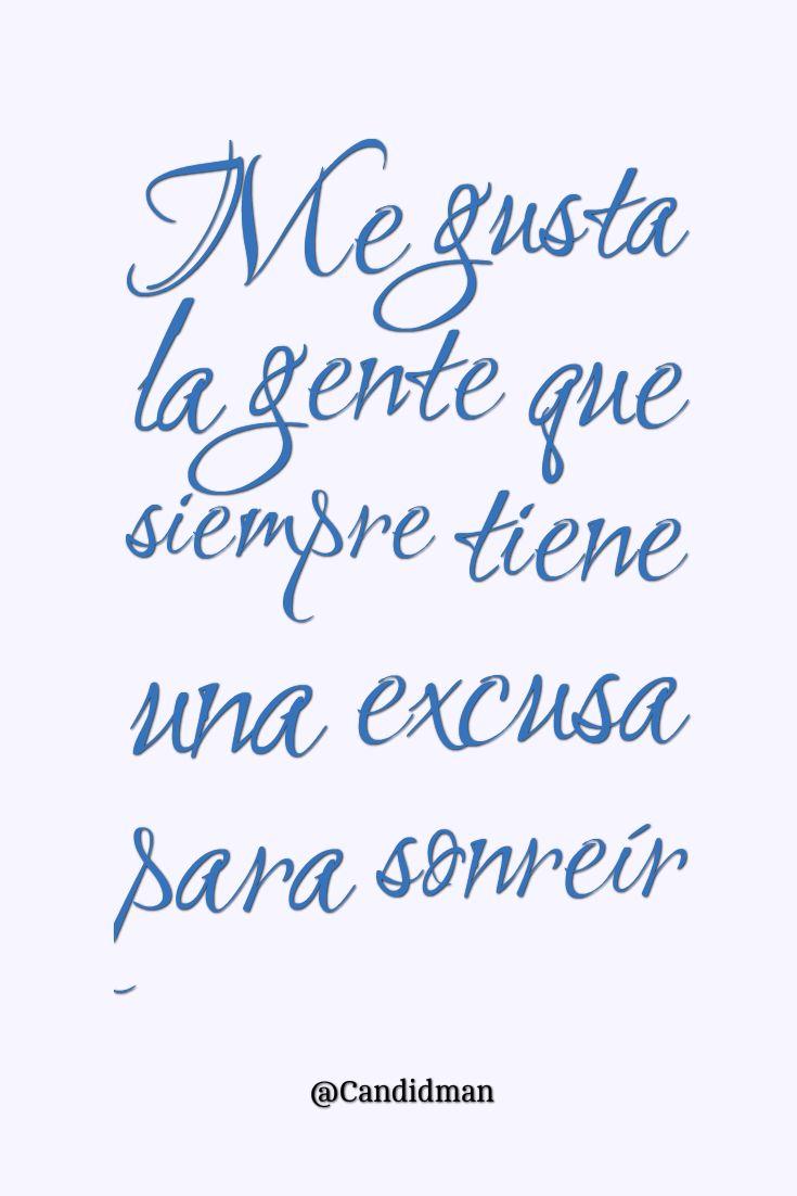 """""""Me gusta la #Gente que siempre tiene una #Excusa para #Sonreir"""". @candidman #Frases #Motivacion"""