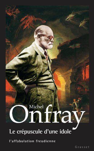 Le crépuscule d'une idole - Michel Onfray - Amazon.fr - Livres
