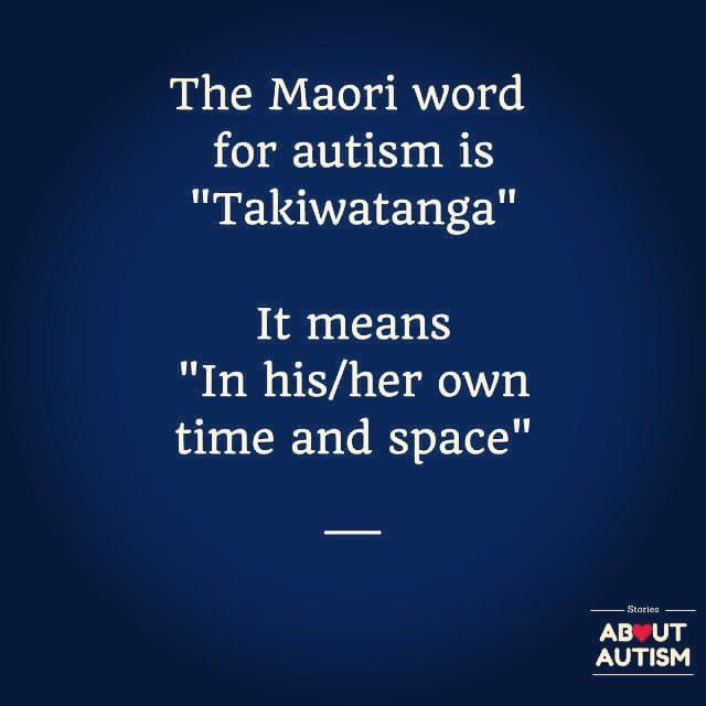 """Tha Maori word for autism means """"in his/her own time and space"""""""