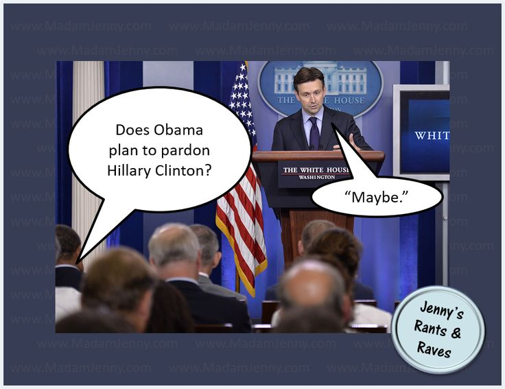 "Nov. 9th Josh Earnest, U.S. Press Secretary, was asked if Barack Obama planned 2 give Hillary Clinton a pardon. Earnest's response: ""maybe""."