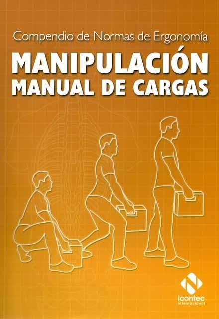 Compendio de normas de ergonomía. Manipulación manual de cargas – ICONTEC- ICONTEC     http://www.librosyeditores.com/tiendalemoine/salud-ocupacional/211-compendio-de-normas-de-ergonomia-manipulacion-manual-de-cargas.html     Editores y distribuidores