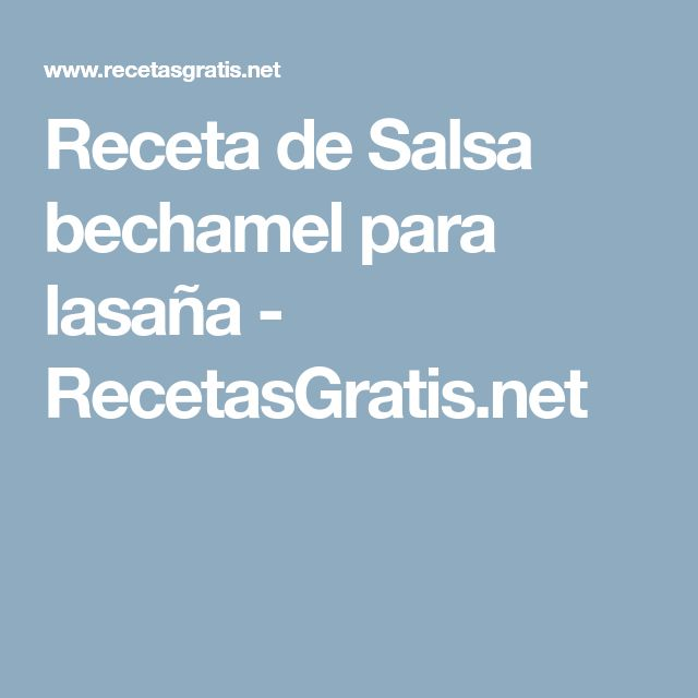 Receta de Salsa bechamel para lasaña - RecetasGratis.net