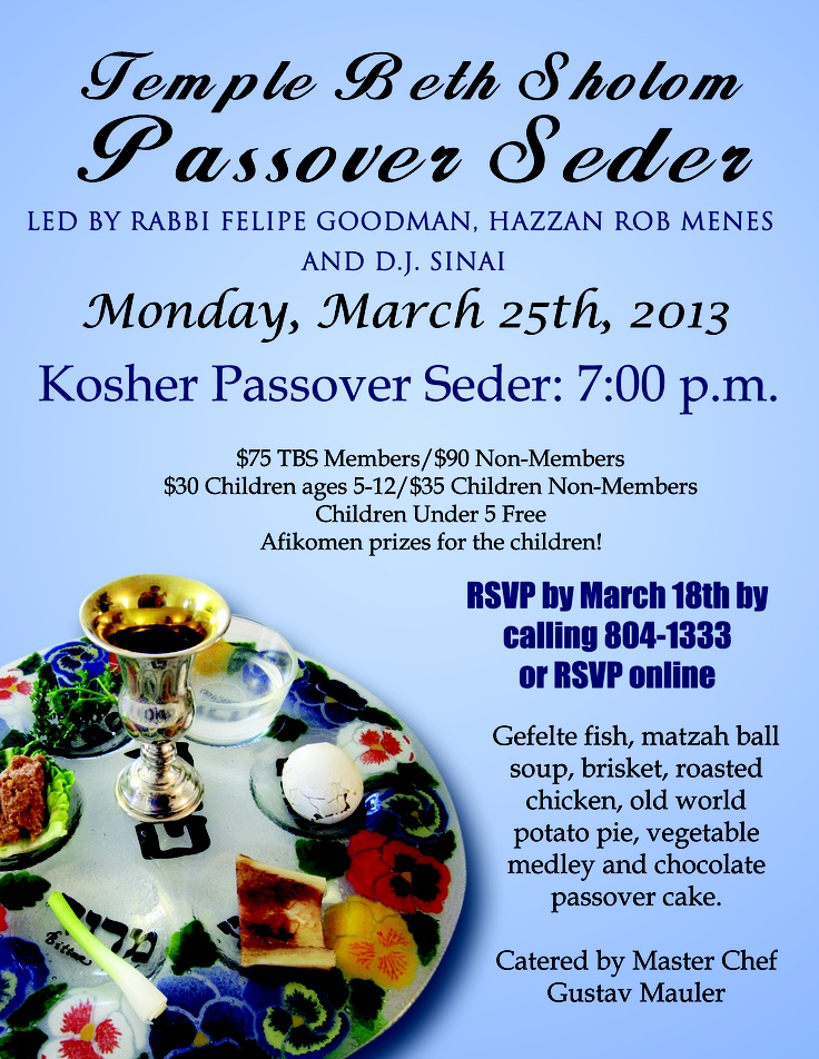 On Monday, March 25th at 7:00 p.m. at Temple Beth Sholom, Rabbi Felipe Goodman and Hazzan Rob Menes will conduct an interactive Seder for the first night of Passover.    The kosher Seder will be catered by master chef Gustav Mauler.  There will be joyful singing, great food and afikomen prizes for all the children.  To make a reservation or for information on pricing, please call 702-804-1333 Ext. 100. Non Temple members are welcome.