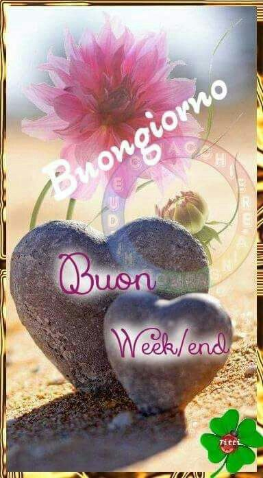 Buongiorno Buon Week End Magnifico Good Morning Happy Weekend