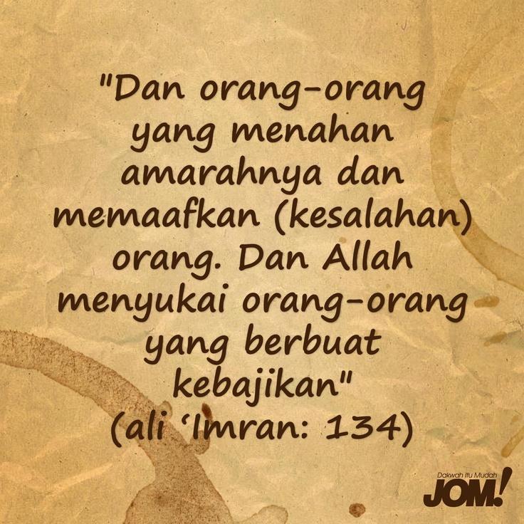 """""""Dan orang-orang yang menahan amarahnya dan memaafkan (kesalahan) orang. Dan Allah menyukai orang-orang yang berbuat kebajikan."""" (ali-'Imran: 134)"""