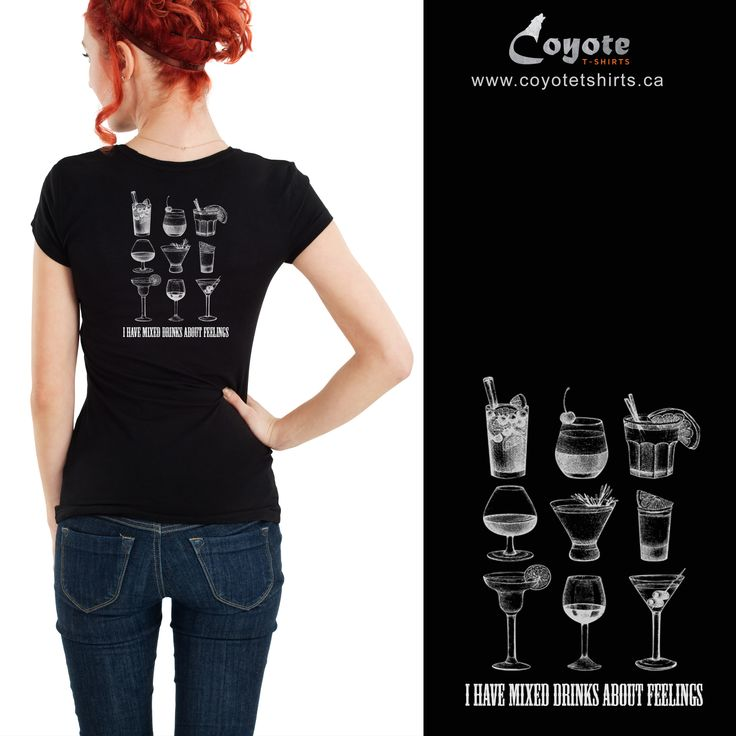I have mixed drinks about feelings. www.coyotetshirts.ca 403.402.9052 No minimum, no setup fee, small order friendly, personal customization guaranteed, 24 to 48 hour turnaround, at 5534 1A ST SW Calgary. #Calgary #Alberta #Coyotetshirts #CustomTshirts #CalgaryAlberta