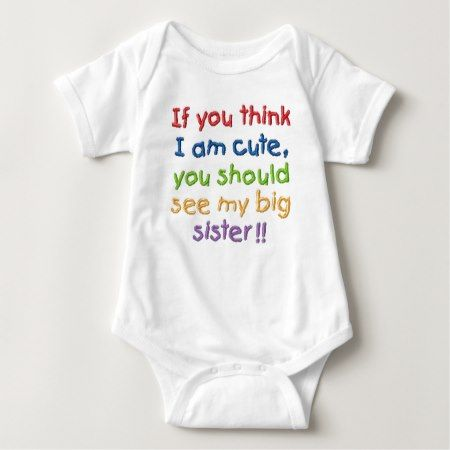 If you think I'm cute you should see my big sister Baby Bodysuit - click/tap to personalize and buy
