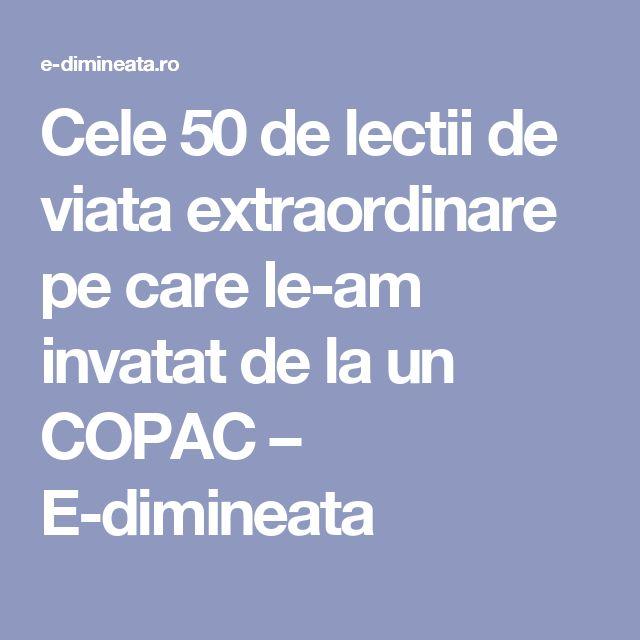 Cele 50 de lectii de viata extraordinare pe care le-am invatat de la un COPAC – E-dimineata