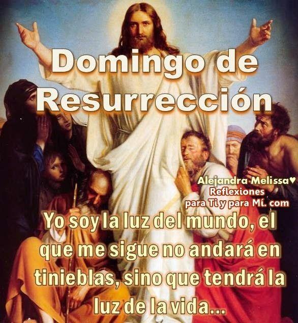 Reflexiones para TI y para MÍ: * DOMINGO DE RESURRECCIÓN