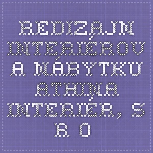 Redizajn interiérov a nábytku - ATHINA INTERIÉR, s.r.o.