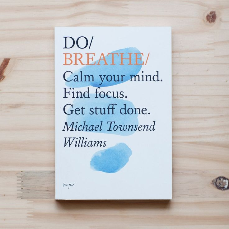 DO Breathe by Michael Townsend Williams http://thedobook.co/products/do-breathe-calm-your-mind-find-focus-get-stuff-done