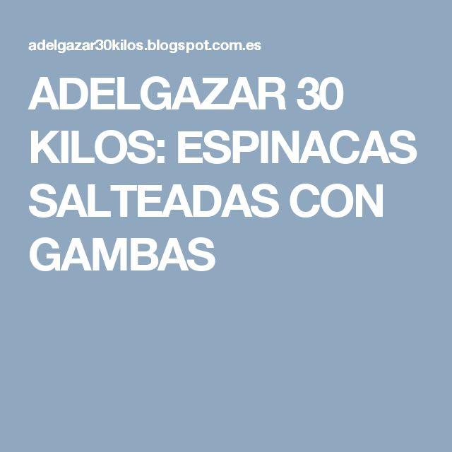 ADELGAZAR 30 KILOS: ESPINACAS SALTEADAS CON GAMBAS