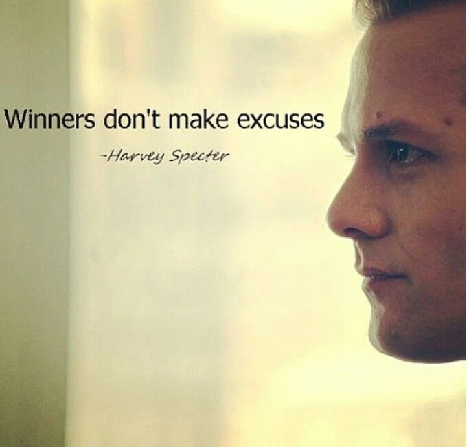 Winners do not make excuses because they learn from their failures and mistakes and move forward.