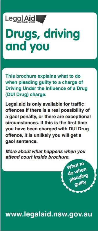 Drugs, driving and you by Legal Aid New South Wales. Explains what to do when pleading guilty to a charge of Driving under the Influence of a Drug (DUI Drug) charge.