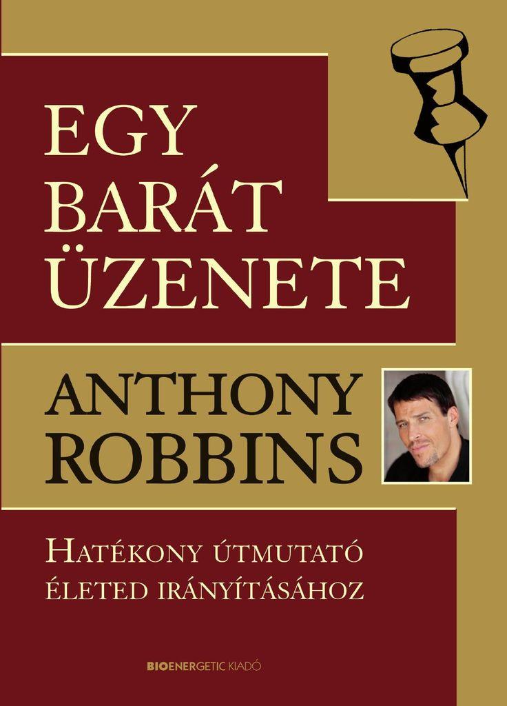 Anthony Robbins: Egy barát üzenete  Webáruház: http://bioenergetic.hu/konyvek/anthony-robbins-egy-barat-uzenete Facebook: https://www.facebook.com/Bioenergetickiado Ez a könyv Anthony Robbins Ébreszd fel a benned szunnyadó óriást! és a Határtalan siker c. bestsellereiben bemutatott elgondolásain és történetein alapul. Célja, hogy közérthető formában ismertesse e két, nagyobb könyv anyagát mindazoknak, akik nehéz időkön mennek keresztül. Segítséget, megértést és támogatást kínál néhány ...