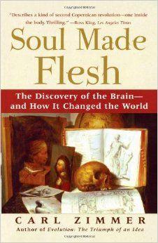 Soul made flesh: the discovery of the brain-and how it changed the world / Carl Zimmer. -- New York, London, Toronto, Sydney : Free Press, 2005 en http://absysnet.bbtk.ull.es/cgi-bin/abnetopac?TITN=526415