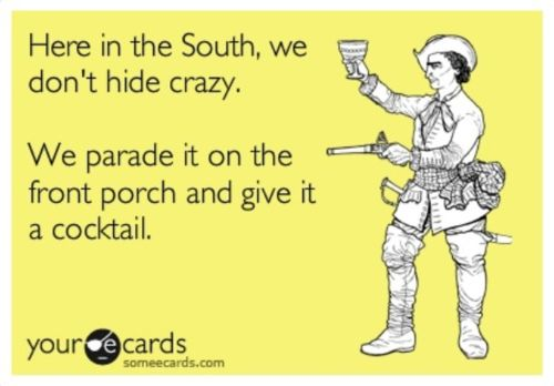 In the south, we don't hide crazy