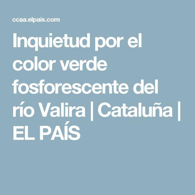 Inquietud por el color verde fosforescente del río Valira | Cataluña | EL PAÍS