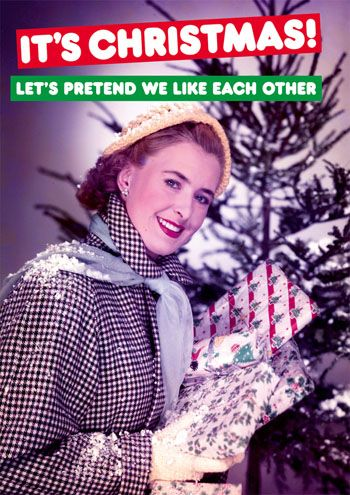 Let\'s pretend we like each other Dean Morris Cards Christmas www.deanmorriscards.co.uk Rude and Funny Christmas Cards