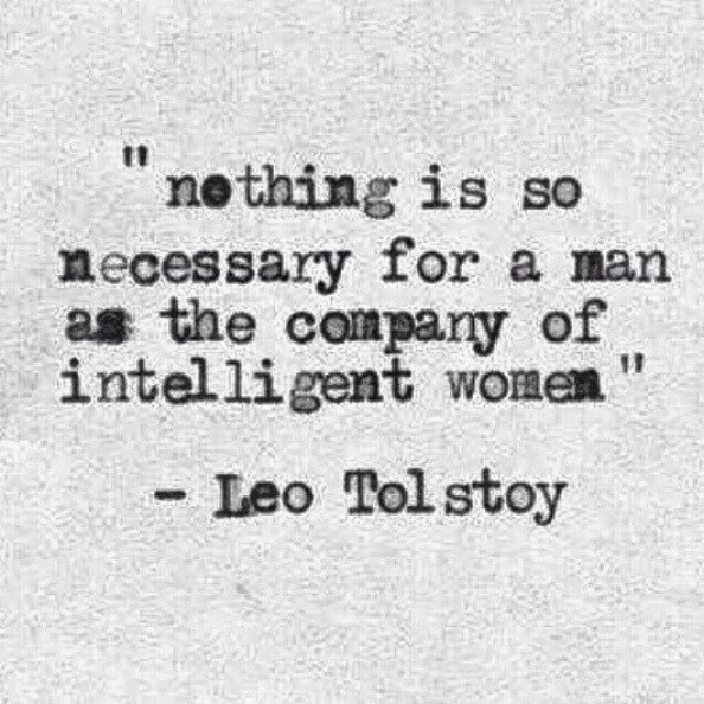 Nothing is so necessary for a man as the company of intelligent women - Leo Tolstoy