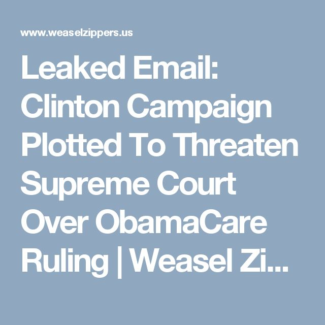 Leaked Email: Clinton Campaign Plotted To Threaten Supreme Court Over ObamaCare Ruling | Weasel Zippers
