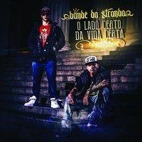 O Lado Certo Da Vida Certa (2013) by Bonde da Stronda OFICIAL on SoundCloud