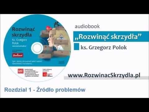 Rozwinąć skrzydła - ks. Grzegorz Polok, AUDIOBOOK (o problemach DDA,DDRR) - YouTube