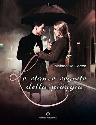 Sweety Reviews: [Novità in libreria] Le stanze segrete della pioggia, Viviana De Cecco