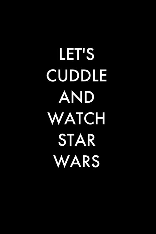 Let's cuddle and watch Star Wars...Please.