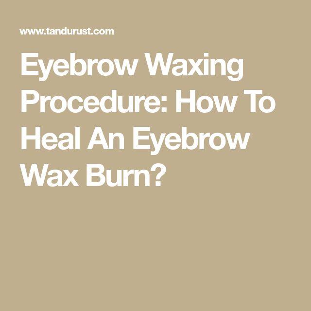 Eyebrow Waxing Procedure: How To Heal An Eyebrow Wax Burn?