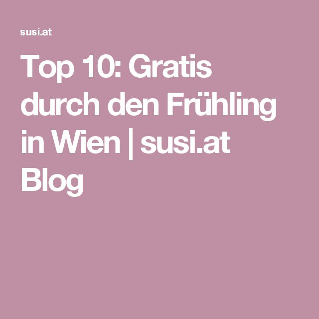 Top 10: Gratis durch den Frühling in Wien | susi.at Blog