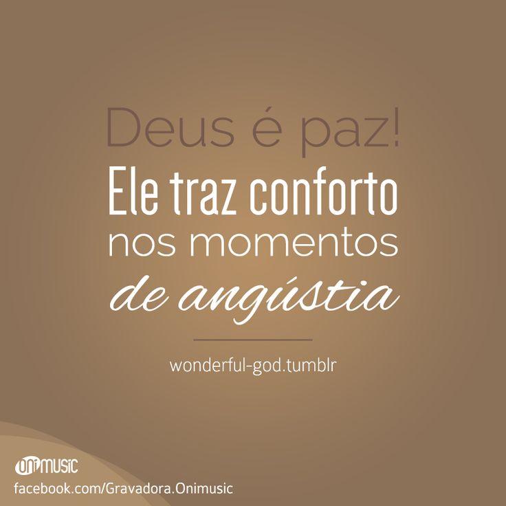 """""""Deus é paz! Ele traz conforto nos momentos de angústia"""""""