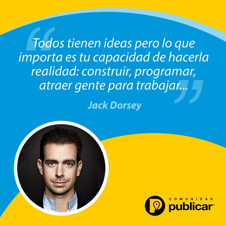 #FraseDelDía Hay que materializar las ideas. ¡Feliz fin de semana! #JackDorsey