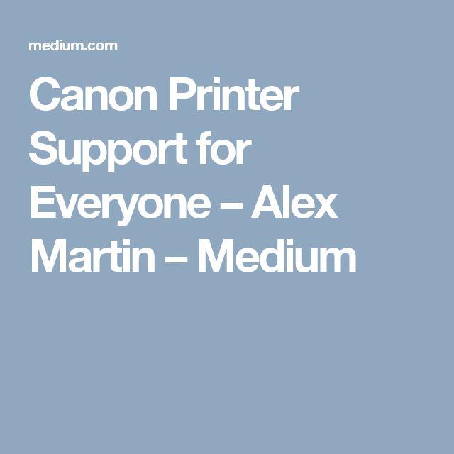 Canon Printer Support for Everyone – Alex Martin – Medium