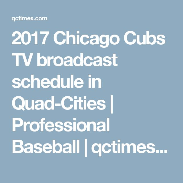 2017 Chicago Cubs TV broadcast schedule in Quad-Cities | Professional Baseball | qctimes.com