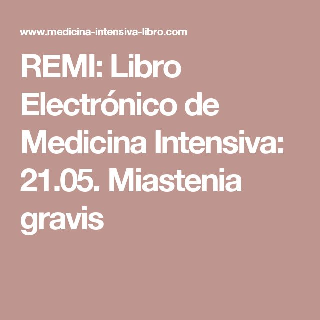 REMI: Libro Electrónico de Medicina Intensiva: 21.05. Miastenia gravis
