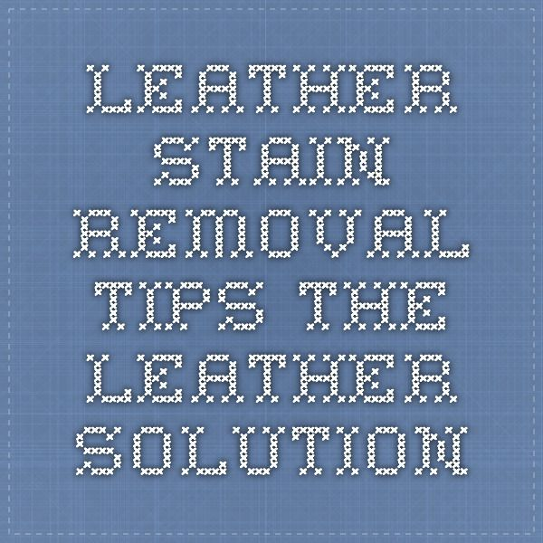 Leather Stain Removal Tips - The Leather Solution