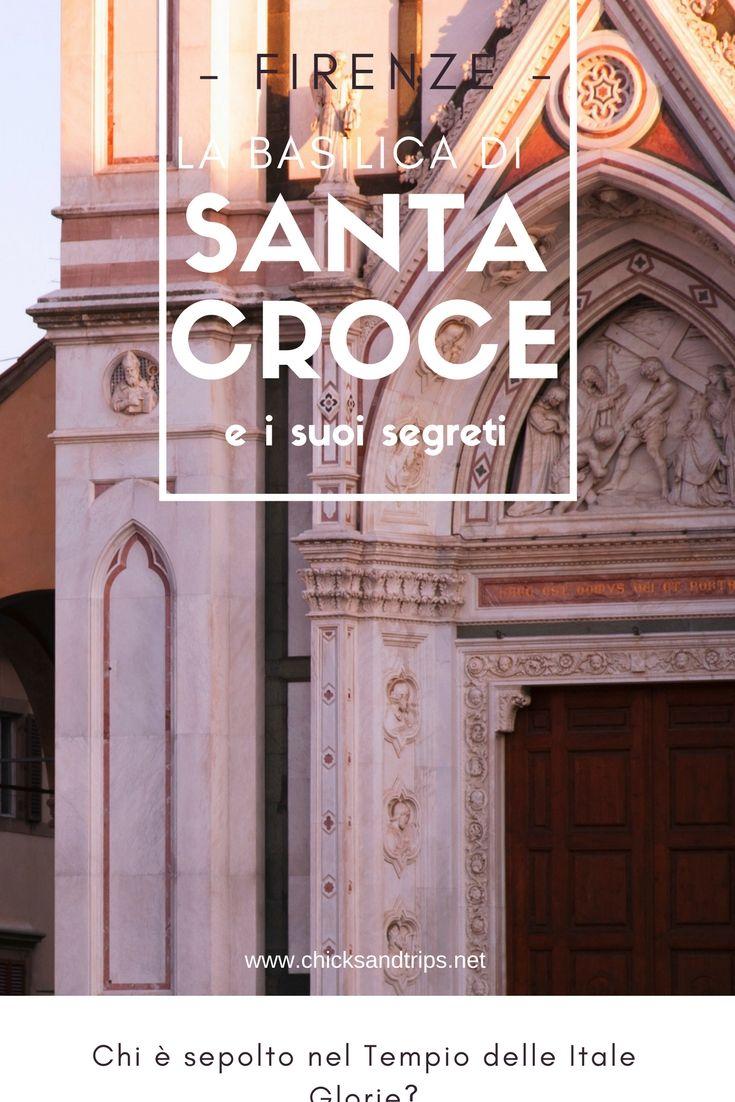 Alla scoperta della Basilica di Santa Croce di Firenze. Chi è sepolto e perché nel Tempio delle Itale Glorie.
