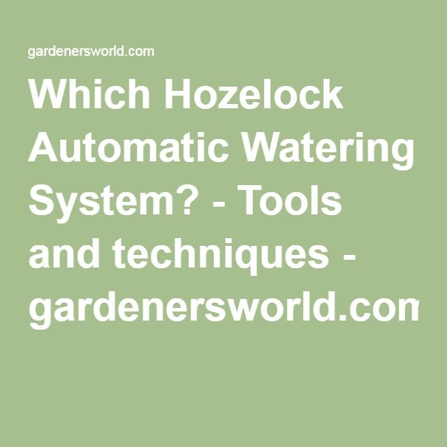 Which Hozelock Automatic Watering System? - Tools and techniques - gardenersworld.com
