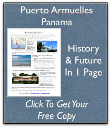 In one page:  the history & future of Puerto Armuelles Panama.   Click to get a copy http://www.livinginpanama.com/puerto-armuelles/history-future-puerto-armuelles-panama/