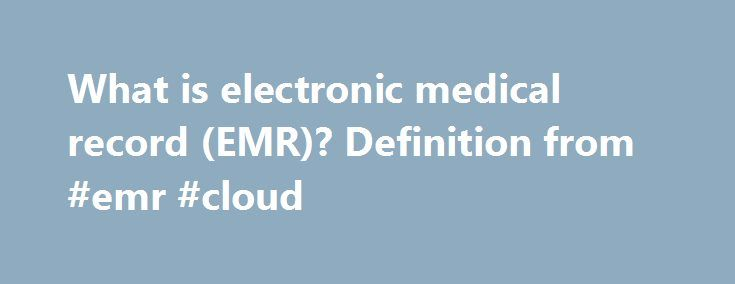What is electronic medical record (EMR)? Definition from #emr #cloud http://cameroon.nef2.com/what-is-electronic-medical-record-emr-definition-from-emr-cloud/  # electronic medical record (EMR) AnonymousUser – 31 Oct 2012 2:08 AM Electronic Medical Records (EMR) in Chicago for Practice Readiness, Training Technical Support to help your organization achieve successful EMR/EHR implementation, has been the sole focus of Technical Dr. Inc Since 2007 –…