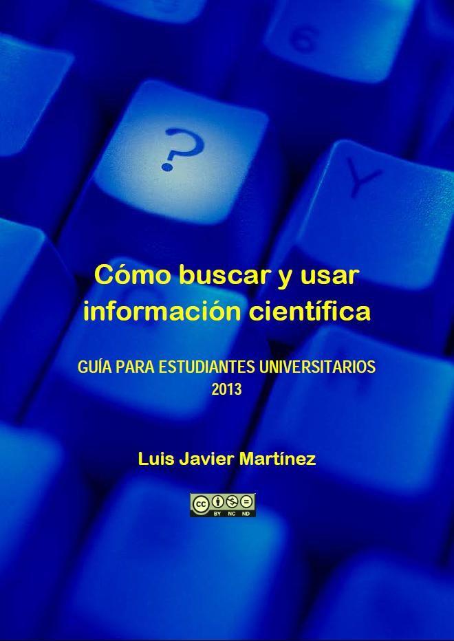 Martínez Rodríguez, L.J. Cómo buscar y usar información científica: guía para estudiantes universitarios, 2013. Disponible en: http://adrastea.ugr.es/record=b2270623~S1*spi #bibliotecaugr #tfg #ugr