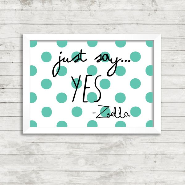 Zoella Just Say Yes Quote A4 Print #zoella #youtube #artprint